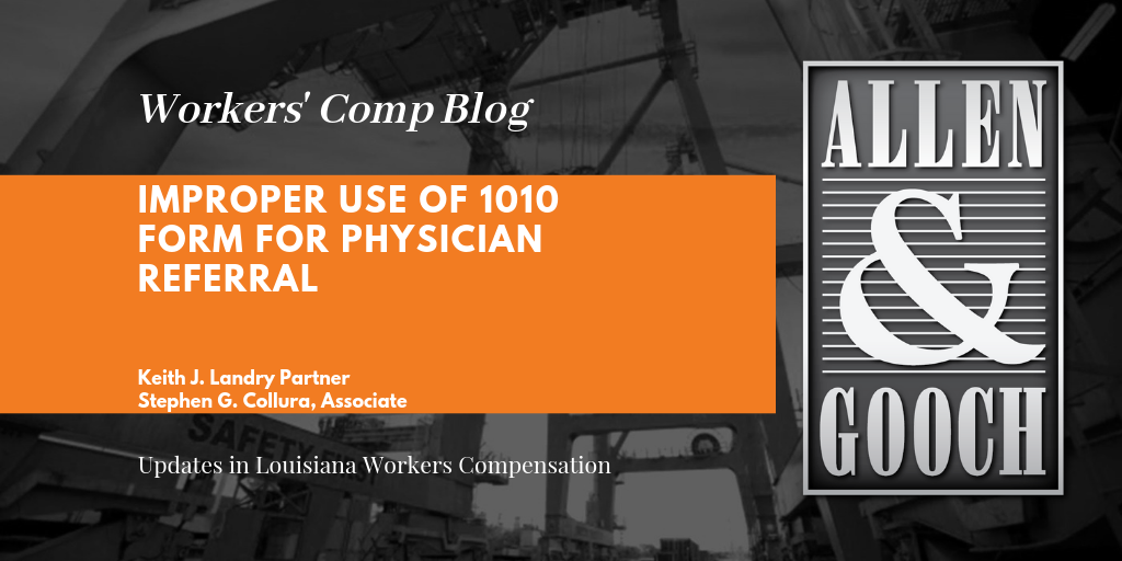 Workers Compensation Improper Use Of 1010 Form For Physician Referral As Anyone Who Has Practiced Or